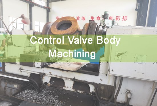 Control-valve-body-maching