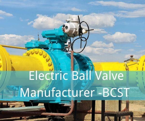 Electric Ball Valve Manufacturer -BCST